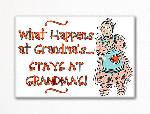 What Happens at Grandma's Stays at Grandma's Fridge Magnet