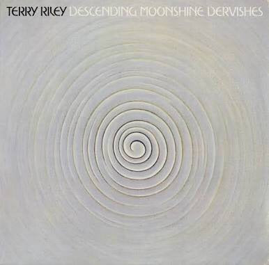 Terry Riley  - descending moonshine dervishes