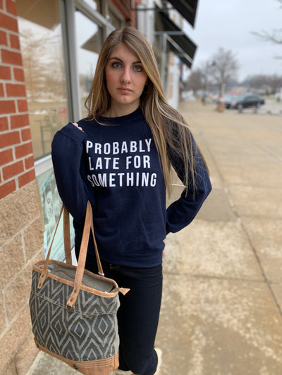 Probably Late Sweatshirt