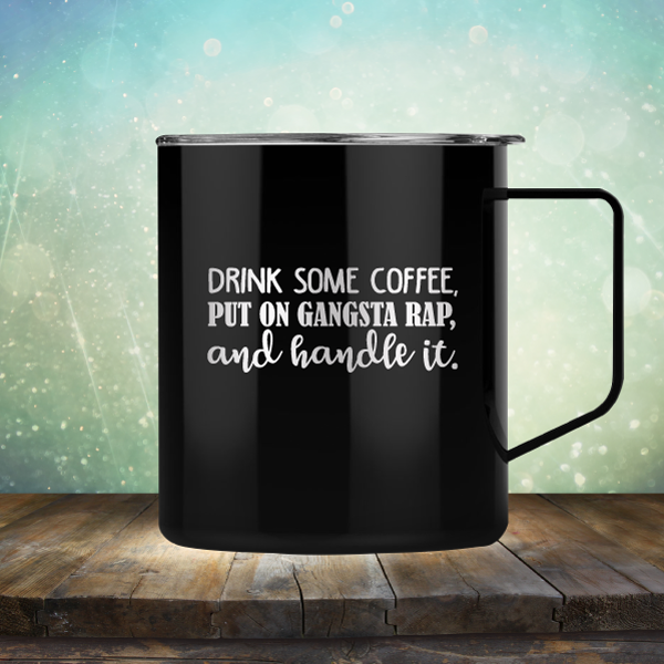 Drink Some Coffee, Put on Gangsta Rap and Handle it