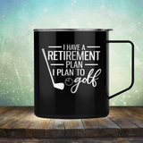 I Have A Retirement Plan I Plan to Golf