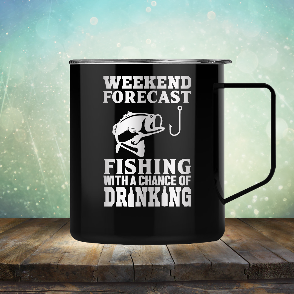 Weekend Forecast Fishing with A Chane of Drinking