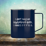 I don't need an inspiritional quote. I need Coffee