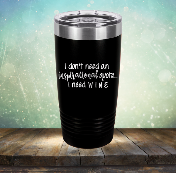 I don't need an inspiritional quote. I need Wine