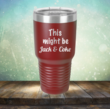 This Might Be Jack & Coke