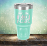 Give into Beer Pressure
