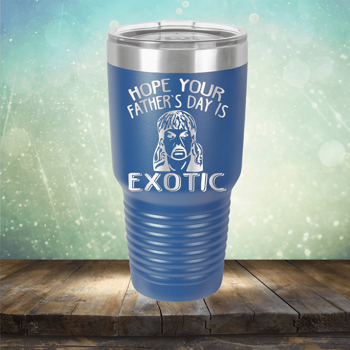 Hope Your Father's Day is Exotic