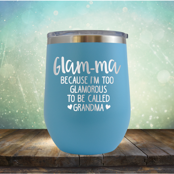 Glam-ma Because I Am Too Glamorous to be Called Grandma - Stemless Wine Cup