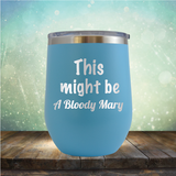 This Might Be A Bloody Mary - Stemless Wine Cup