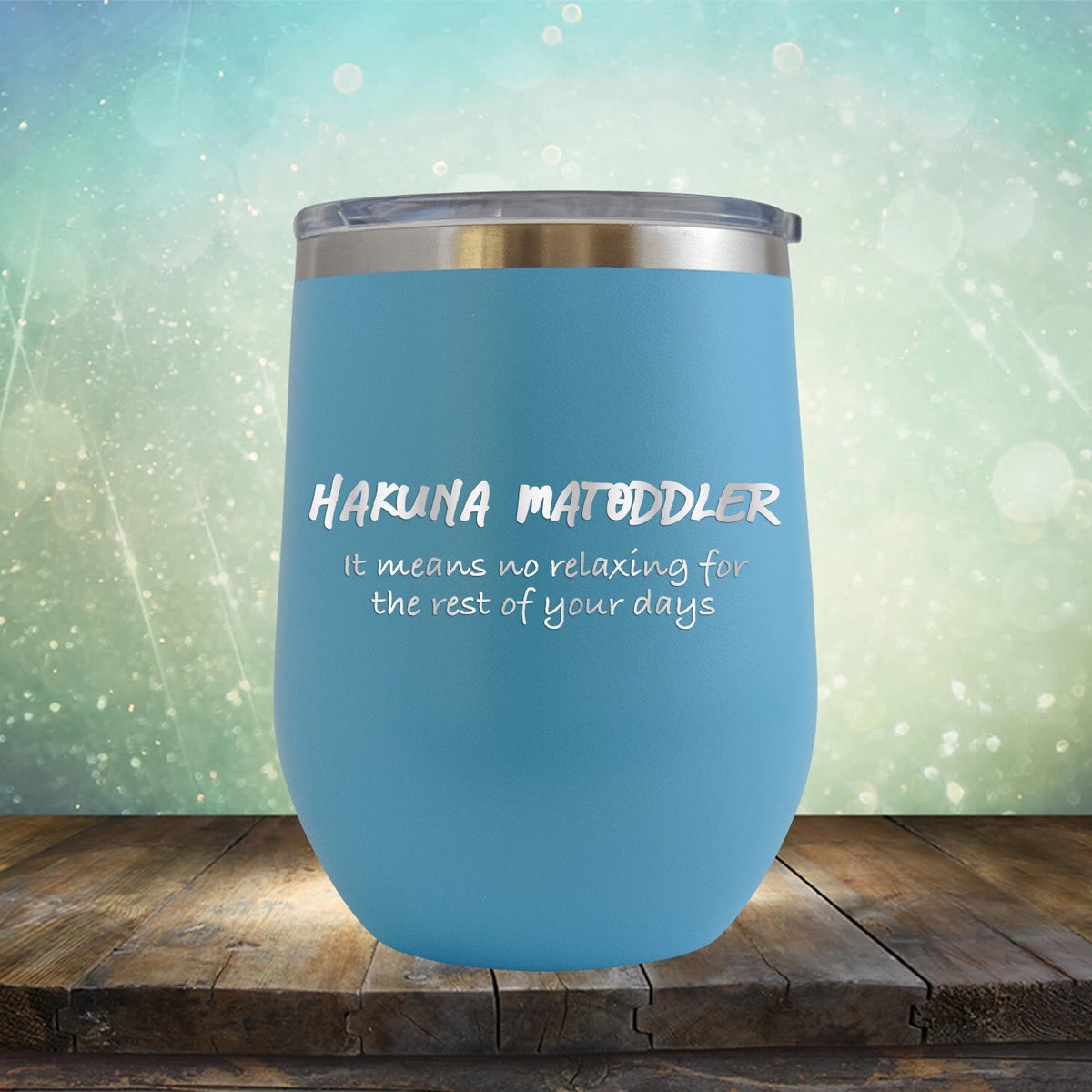 Hakuna Matoddler Means No Relaxing - Stemless Wine Cup