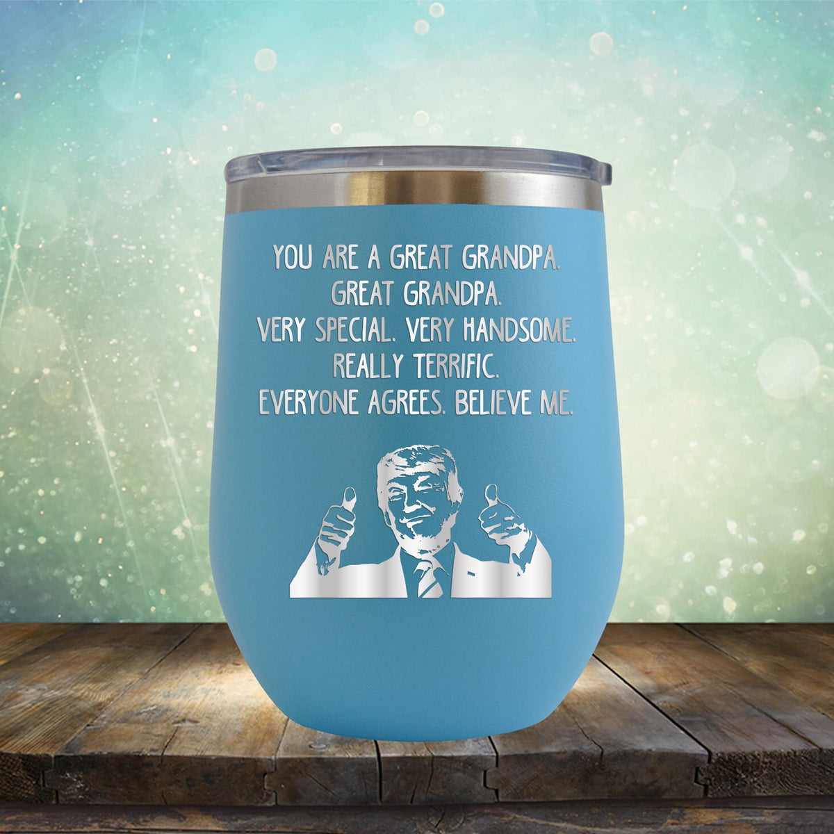 Trump You Are A Great Grandpa. Very Special. Very Handsome. Really Terrific. Everyone Agrees. Believe Me - Stemless Wine Cup