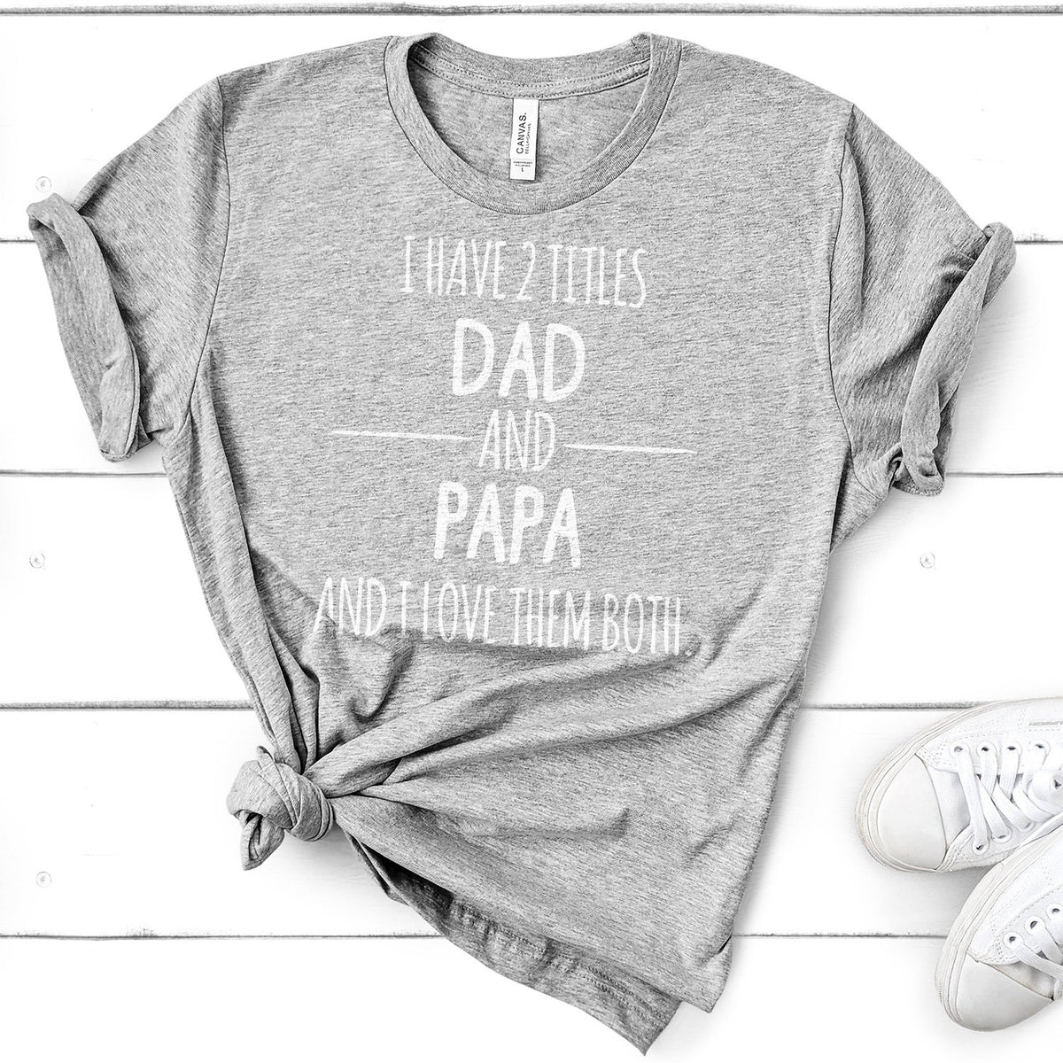 I Have 2 Titles Dad and Papa and I Love Them Both - Short Sleeve Tee Shirt