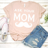 Ask Your Mom with Mustache - Short Sleeve Tee Shirt