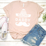 Nacho Average Daddy with Mustache - Short Sleeve Tee Shirt