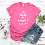 Work Save Travel Repeat - Short Sleeve Tee Shirt