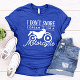 I Don't Snore I Dream I'm A Motorcycle - Short Sleeve Tee Shirt