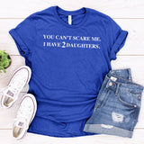 You Can't Scare Me I Have 2 Daughters - Short Sleeve Tee Shirt