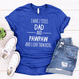 I Have 2 Titles Dad and PawPaw and I Love Them Both - Short Sleeve Tee Shirt