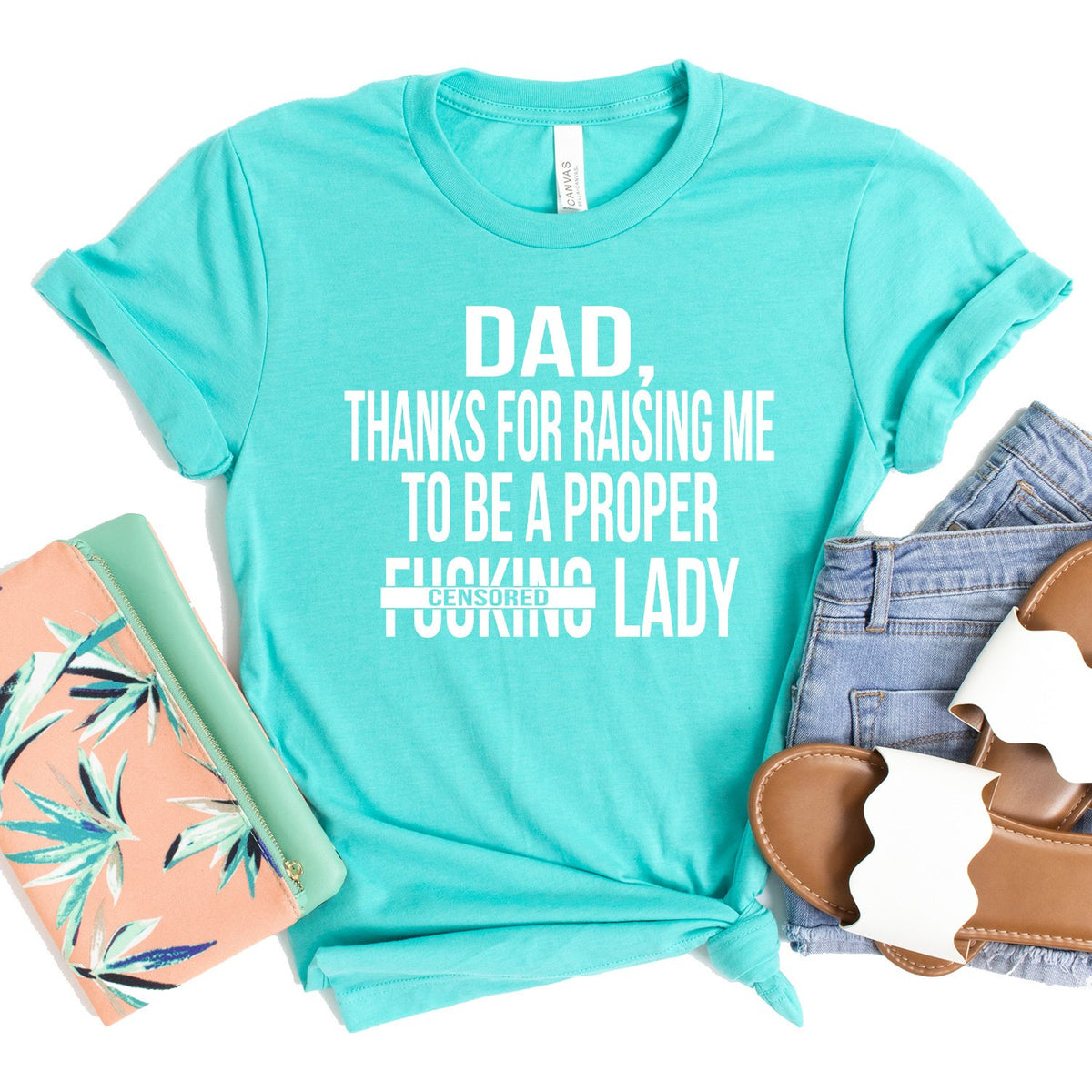 DAD Thanks For Raising Me To Be A Proper Fucking Lady - Short Sleeve Tee Shirt