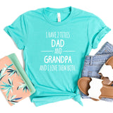 I Have 2 Titles Dad and Grandpa and I Love Them Both - Short Sleeve Tee Shirt