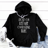 Hold On Let Me Overthink This - Hoodie Sweatshirt
