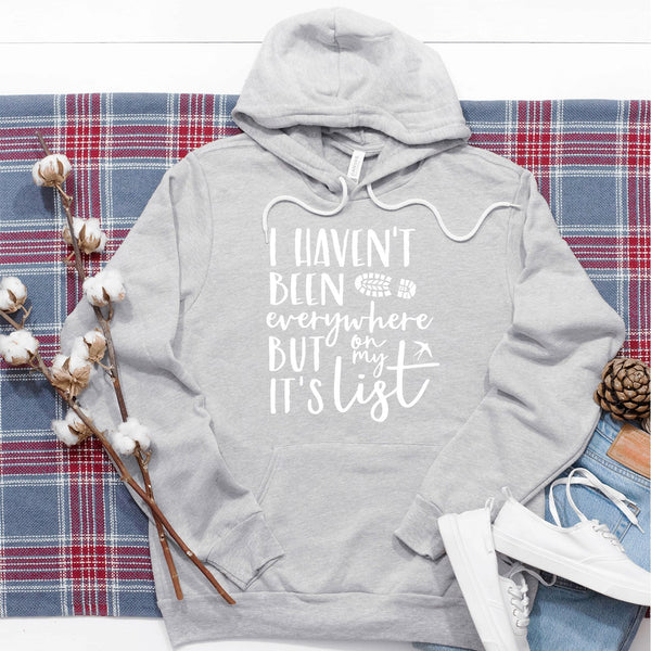 I Haven't Been Everywhere But It's On My List - Hoodie Sweatshirt