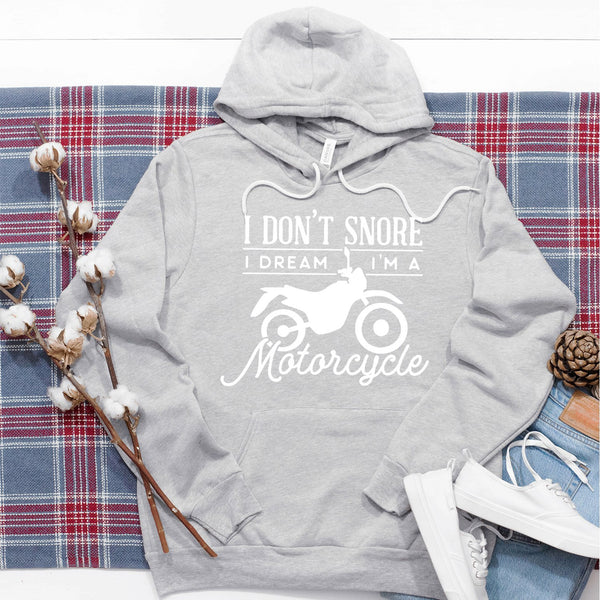 I Don't Snore I Dream I'm A Motorcycle - Hoodie Sweatshirt