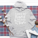 I Live to Travel & Travel to Live - Hoodie Sweatshirt