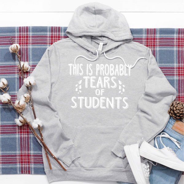 This is Probably Tears of Students - Hoodie Sweatshirt