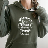 Apparently We Are Trouble When We Are Together - Hoodie Sweatshirt