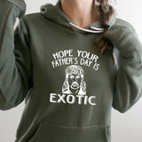 Hope Your Father's Day is Exotic - Hoodie Sweatshirt