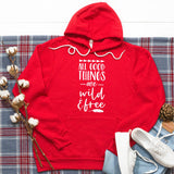 All Good Things Are Wild & Free - Hoodie Sweatshirt