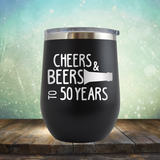 Cheers & Beers to 50 Years - Stemless Wine Cup