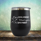 I'm A Dental Hygienist. What's Your Super Power - Stemless Wine Cup