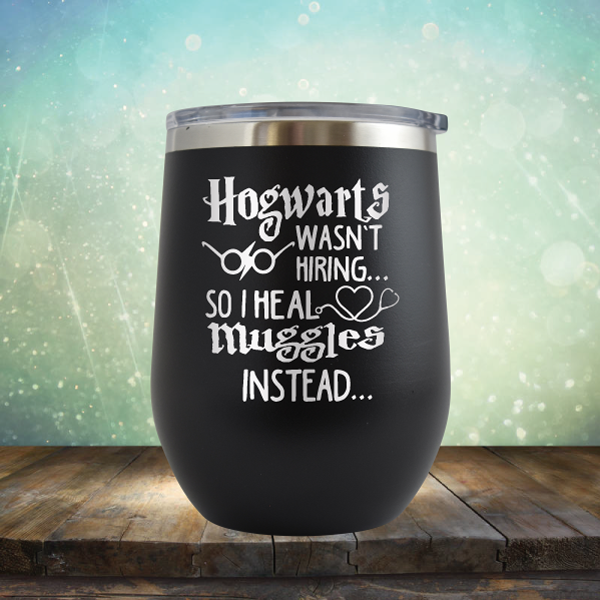 Hogwarts wasn't Hiring So I Heal Muggles Instead - Stemless Wine Cup