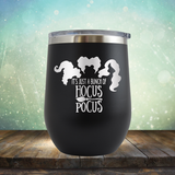 It's Just A Buch Of Hocus Pocus - Stemless Wine Cup