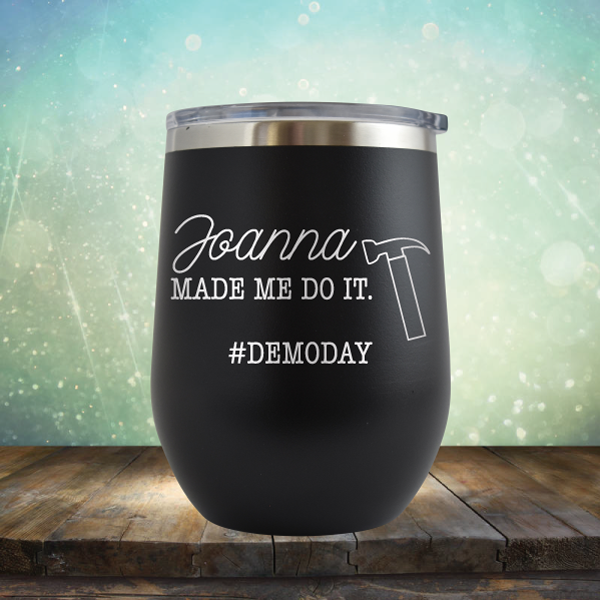 Joanna Made Me Do It - Stemless Wine Cup