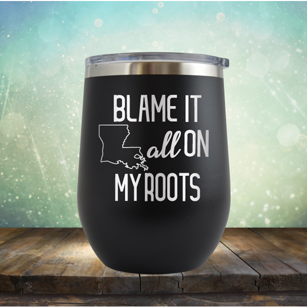 Blame it All on my Louisiana Roots - Stemless Wine Cup