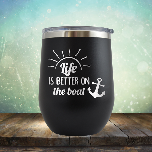 Life is Better on the Boat - Stemless Wine Cup