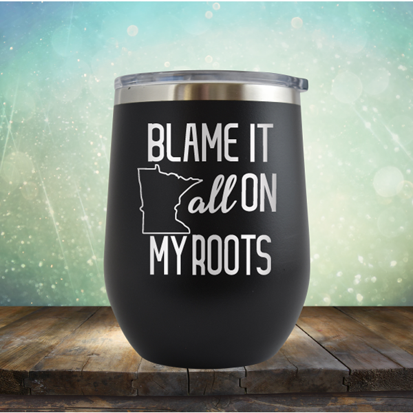 Blame it All on my Minnesota Roots - Stemless Wine Cup