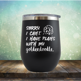 Sorry I Can't. I have Plans with my Goldendoodle - Stemless Wine Cup