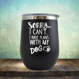 Sorry I Can't, I Have Plans With My Dog - Stemless Wine Cup