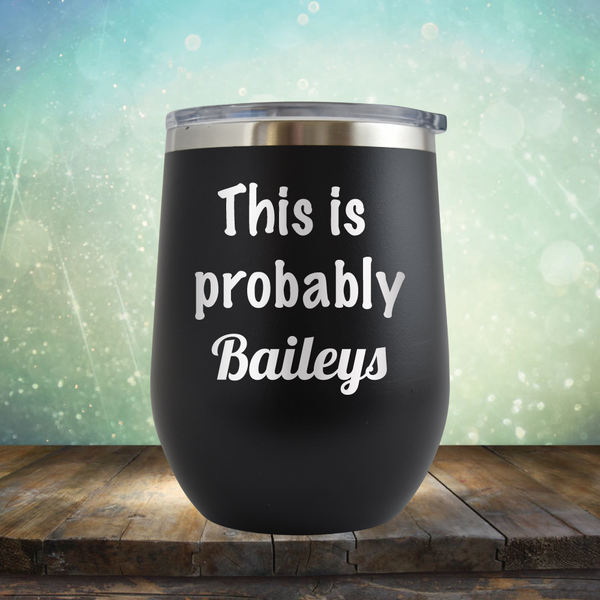 This is Probably Baileys - Stemless Wine Cup