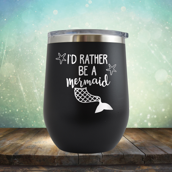 I'd Rather Be A Mermaid - Stemless Wine Cup