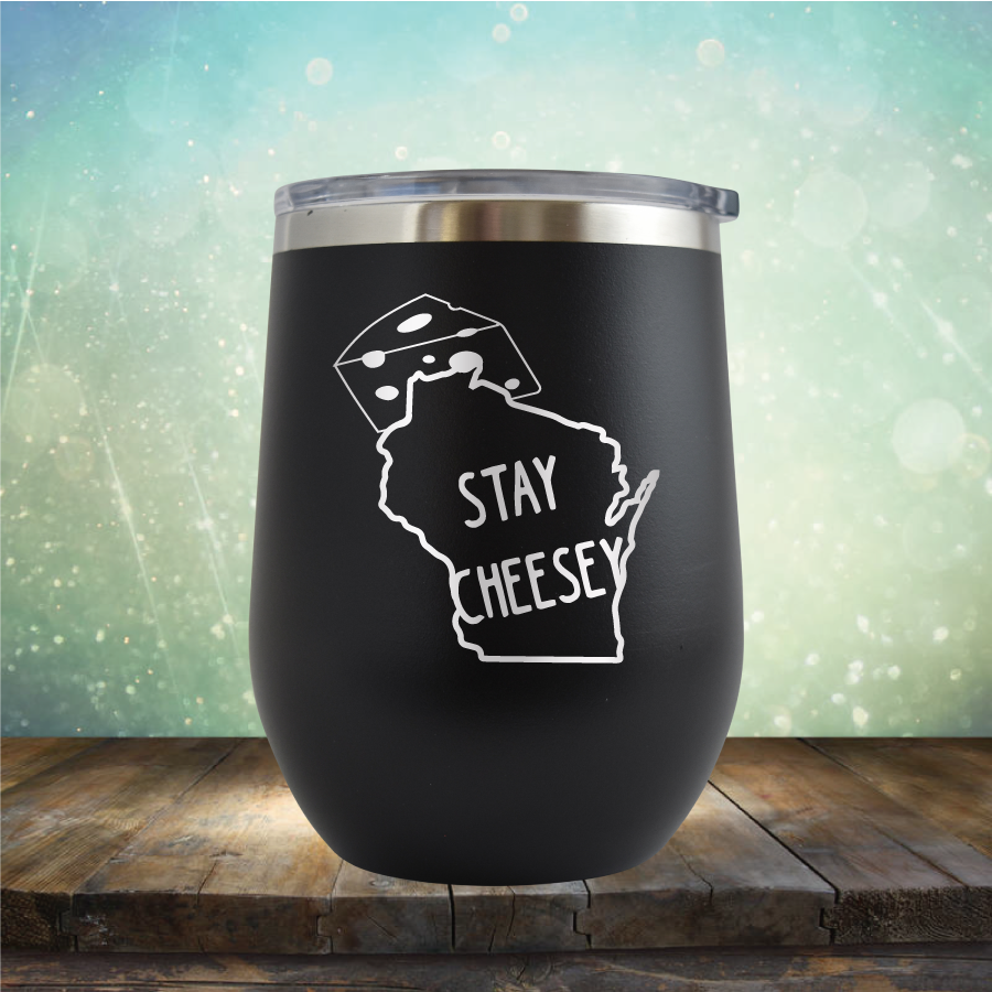 Stay Cheesey - Stemless Wine Cup