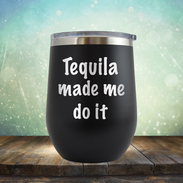 Tequila Made Me Do It - Stemless Wine Cup