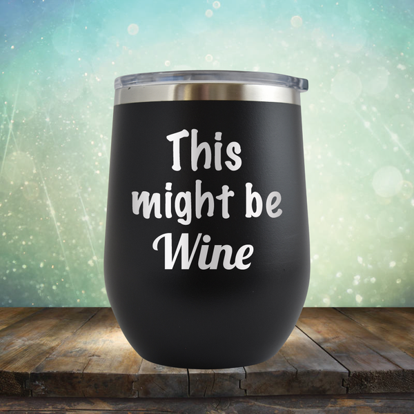 This Might Be Wine - Stemless Wine Cup