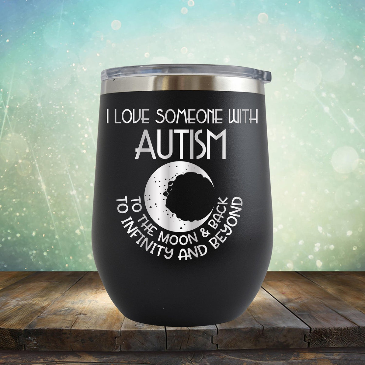 I Love Someone with the Autism to the Moon & Back - Wine Tumbler