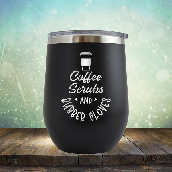 Coffee Scrubs and Rubber Gloves - Stemless Wine Cup