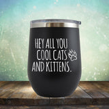 Hey All You Cool Cats and Kittens - Stemless Wine Cup